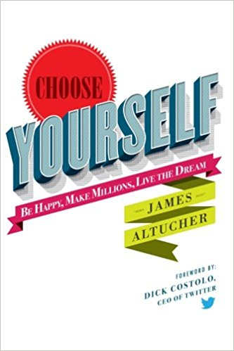 Choose Yourself - Be Happy, Make Millions, Live the Dream