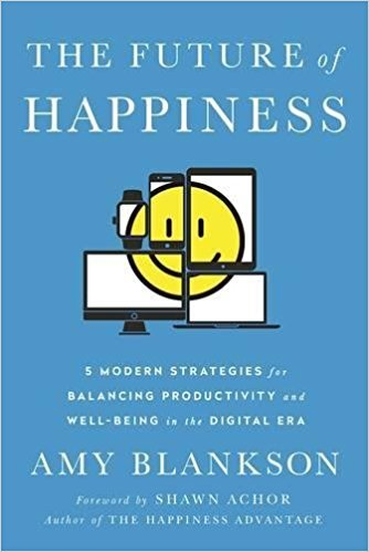 The Future of Happiness- 5 Modern Strategies for Balancing Productivity and Well-Being in the Digital Era