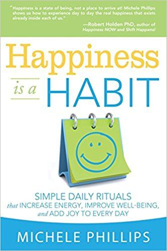 Happiness Is A Habit: Simple Daily Rituals That Increase Energy, Improve Well-Being, and Add Joy to Every Day