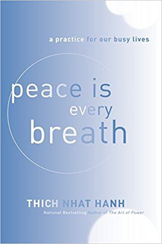 Peace Is Every Breath- A Practice for Our Busy Lives