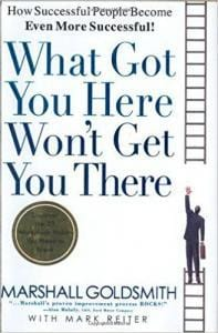 What Got You Here Won't Get You There Summary